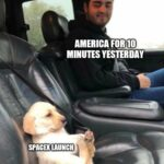 other memes Funny, Puppy, Netflix, SpaceX, Hannibal, Elon text: AMERICA FOR 10 MINUTES YESTERDAY—- SPACEK LAUNCH