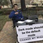 other memes Dank, Light, Visit, OC, Negative, JPEG text: Dark mode should be the default mode CHANGE MY MIND  Dank, Light, Visit, OC, Negative, JPEG