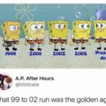 Spongebob Memes Spongebob, Life, Fastest Years text: zooo zooz ZOOS Present day A.P. After Hours @Vitricate That 99 to 02 run was the golden age  Spongebob, Life, Fastest Years