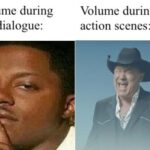 other memes Funny, TV, Netflix, VLC, Hulu, HDR text: Volume during the dialogue: Volume during the action scenes:  Funny, TV, Netflix, VLC, Hulu, HDR
