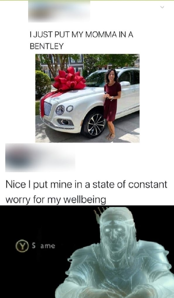 Funny, Bentley, Russ, Fake Taxi, Amazon other memes Funny, Bentley, Russ, Fake Taxi, Amazon text: I JUST PUT MY MOMMA IN A BENTLEY 60 Nice I put mine in a state of constant worry for my wellbeing Y S ame