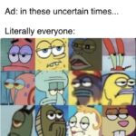 other memes Funny, FCC, Fuck, COVID, Big Mac, BLM text: Ad: in these uncertain times... Literally everyone:  Funny, FCC, Fuck, COVID, Big Mac, BLM