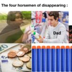 other memes Funny, Spanish Inquisition, Spanish, John Cena, Drax, Nerf text: The four horsemen of disappearing . Dad  Funny, Spanish Inquisition, Spanish, John Cena, Drax, Nerf