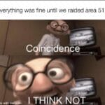 other memes Dank, Raided, Harambe text: Everything was fine until we raided area 51 Co nci ence I THINK NOW. made with  Dank, Raided, Harambe