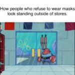 Spongebob Memes Spongebob, WhAt AbOuT, RiGhtTs text: How people who refuse to wear masks look standing outside of stores.  Spongebob, WhAt AbOuT, RiGhtTs
