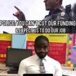Political Memes Political, NYPD, Weapon, Fund, As, America text: POLICE: YOU CUT of-IR FUNDING US TO DOtURJOB Teachers:  Political, NYPD, Weapon, Fund, As, America