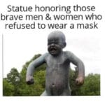 Political Memes Political, Norway text: Statue honoring those brave men & women who refused to wear a mask  Political, Norway