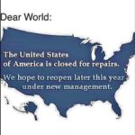 Political Memes Political, Biden, America, Trump, Canadian, Americans text: ear World: The United States of America is closed for repairs. We hope to reopen later this year under new management.  Political, Biden, America, Trump, Canadian, Americans