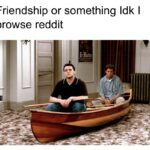 Dank Memes Dank,  text: Friendship or something Idk I browse reddit  Dank,