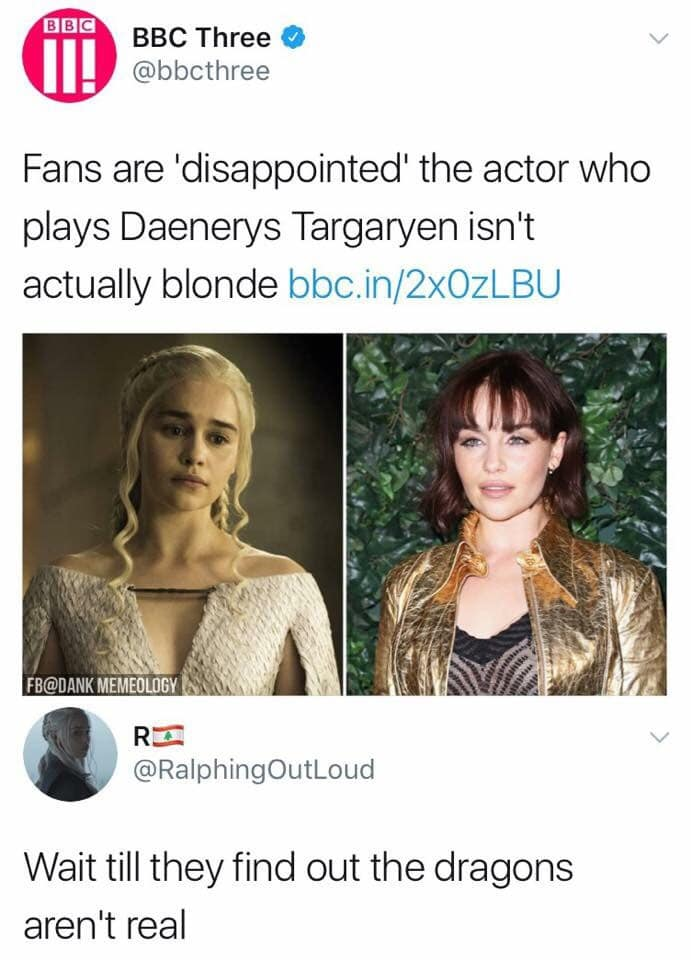 Dank, Santa other memes Dank, Santa text: BBC Three @bbcthree Fans are disappointedl the actor who plays Daenerys Targaryen isn't actually blonde bbc.in/2xOzLBU FB@DANK @RalphingOutLoud Wait till they find out the dragons aren't real