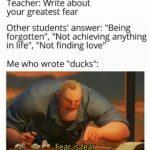 Dank Memes Dank, Geese, Ducks, Iron Maiden, Anatidaephobia, Am3 text: Teacher: Write about your greatest fear Other students