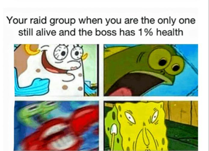 Spongebob,  Spongebob Memes Spongebob,  text: Your raid group when you are the only one still alive and the boss has 1 % health