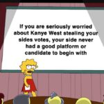 Political Memes Political, Kanye, Biden, Trump, Bernie, President text: If you are seriously worried about Kanye West stealing your sides votes, your side never had a good platform or candidate to begin with  Political, Kanye, Biden, Trump, Bernie, President