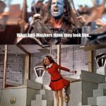 Political Memes Political, Braveheart, BLM, Wallace, Veruca, Stirling Bridge text: i-Maskersthink they look like- o like.  Political, Braveheart, BLM, Wallace, Veruca, Stirling Bridge
