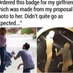 """Dank Memes Hold up, Cock text: """"Ordered this badge for my girlfriend, which was made from my proposal photo to her. Didn"""