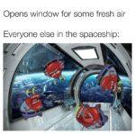 Spongebob Memes Spongebob,  text: Opens window for some fresh air Everyone else in the spaceship:  Spongebob,