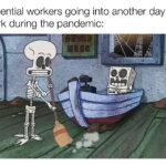 Spongebob Memes Spongebob,  text: Essential workers going into another day of work during the pandemic: 0.0,  Spongebob,