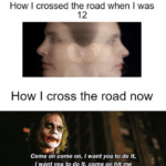 depression memes Depression, Joker text: How I crossed the road when I was 12 How I cross the road now Come on come on, I want you to do It, I want you to do it, come on hit me  Depression, Joker