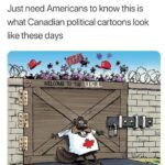 Political Memes Political, Canada, American, Americans, America, Canadian text: jaclyn @j-n_foster Just need Americans to know this is what Canadian political cartoons look like these days WEL(NE TO TAE  Political, Canada, American, Americans, America, Canadian