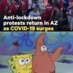 Spongebob Memes Spongebob, AZ, Texas, COVID, Florida, Covid text: Anti-lockdown protests return in AZ as COVID-19 surges say peoplefrom Cam. •——Årizona are dumb?  Spongebob, AZ, Texas, COVID, Florida, Covid