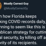 Political Memes Political, Republicans, November text: Mostly Correct Guy @MostlyCorrectGy Given how Florida keeps breaking COVID records daily, it is beginning to seem like this is the Republican strategy for cutting social security, by killing off a majority of its recipients.  Political, Republicans, November