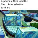 Spongebob Memes Spongebob, Batman text: Superman: Flies to battle Flash: Runs to battle Batman:  Spongebob, Batman