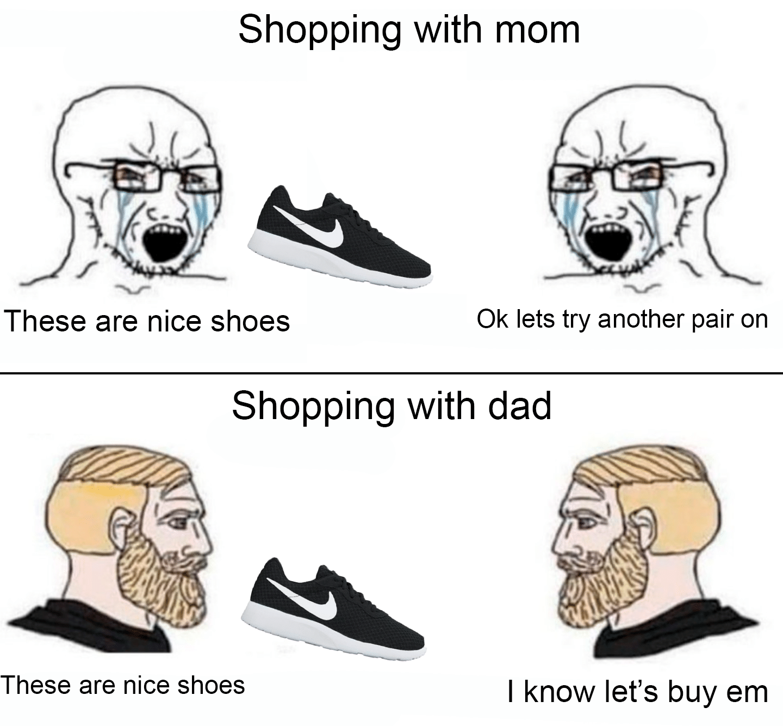 Dank, Dad, Reddit, Nike, Step, Mom Dank Memes Dank, Dad, Reddit, Nike, Step, Mom text: Shopping with mom These are nice shoes Ok lets try another pair on Shopping with dad These are nice shoes I know let's buy em