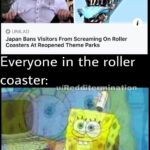 Spongebob Memes Spongebob, Japan, American, USA, Japanese, Fuji text: O UNILAD Japan Bans Visitors From Screaming On Roller Coasters At Reopened Theme Parks Everyone in the roller coaster:  Spongebob, Japan, American, USA, Japanese, Fuji