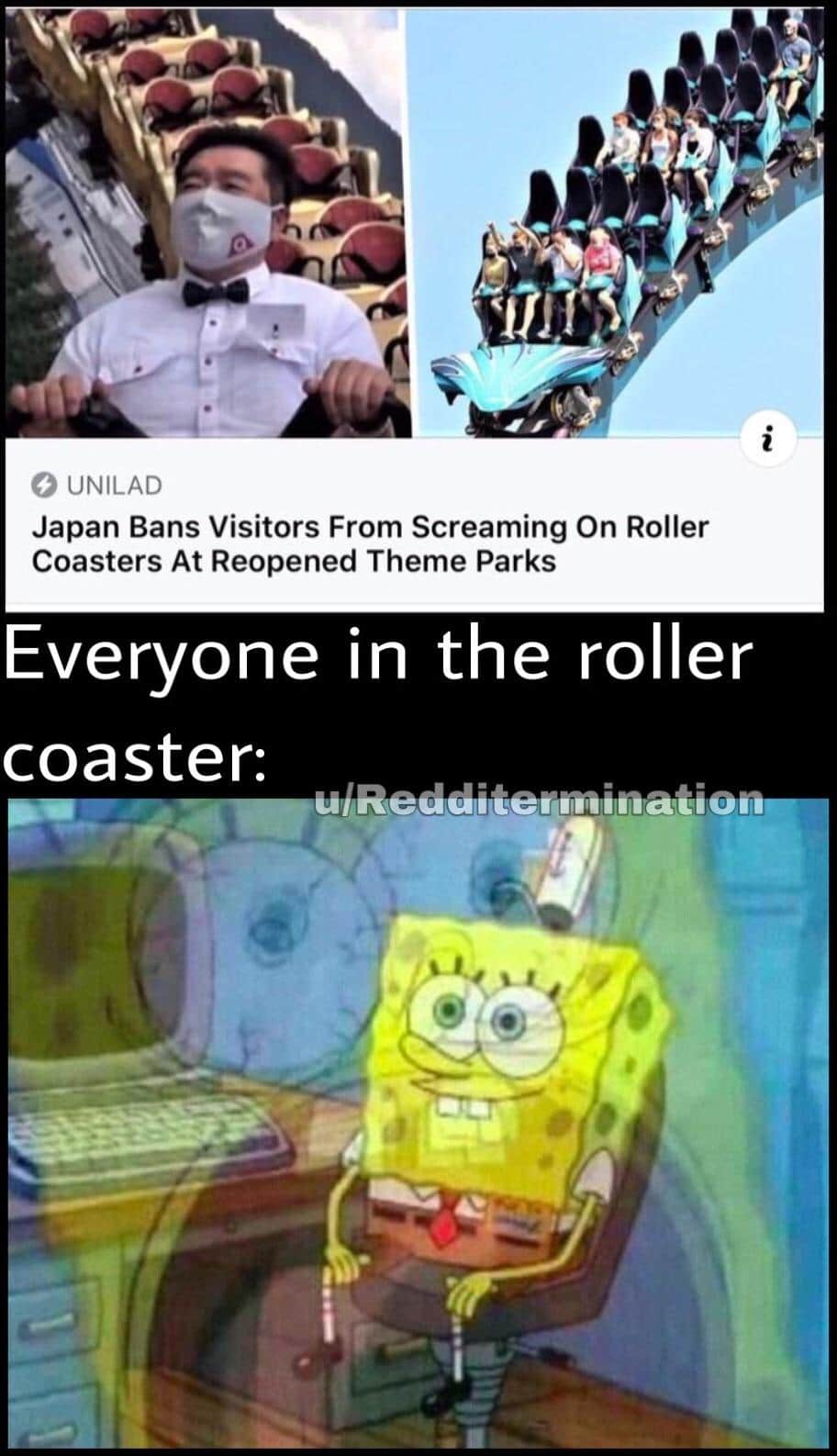 Spongebob, Japan, American, USA, Japanese, Fuji Spongebob Memes Spongebob, Japan, American, USA, Japanese, Fuji text: O UNILAD Japan Bans Visitors From Screaming On Roller Coasters At Reopened Theme Parks Everyone in the roller coaster: