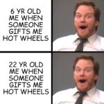 Wholesome Memes Wholesome memes,  text: 6 YR OLD ME WHEN SOMEONE GIFTS ME HOT WHEELS 22 YR OLD ME WHEN SOMEONE GIFTS ME HOT WHEELS  Wholesome memes,