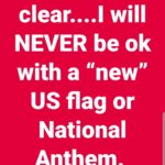"boomer memes Political, Guam, America, United States, Star Spangled Banner, Hawaii text: Let me be clear....l will NEVER be 0k with a ""new"" US flag or National Anthem.  Political, Guam, America, United States, Star Spangled Banner, Hawaii"