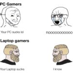 Dank Memes Dank, PC, PCs, Minecraft, FPS, No text: PC Gamers Your PC sucks Iol Your Laptop sucks nooooooooooo I know  Dank, PC, PCs, Minecraft, FPS, No