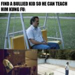 Dank Memes Dank, Chinese, Karate, Kung Fu, Kung, Japanese text: THAT ONE 0LD CHINESE MAN WAITING TO FIND A BULLIED KID SO HE CAN TEACH HIM KUNG FU:  Dank, Chinese, Karate, Kung Fu, Kung, Japanese