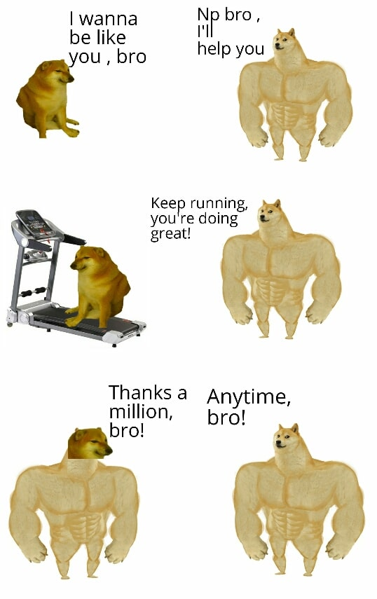 Wholesome memes,  Wholesome Memes Wholesome memes,  text: N bro , I wanna be like help ou , bro Keep running, you re doing great! Thanks a million, bro! Anytime, bro!