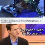 other memes Funny, This Is Patrick, Wall, PETA, Grant Imahara, Basilisk text: INDEPENDENT CO UK YouTube is deleting videos of robots fighting because of •animal cruelty