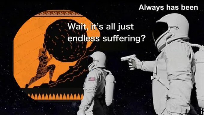 Depression, Sisyphus, Does depression memes Depression, Sisyphus, Does text: Always has been Wa 's all just it endl suffering?