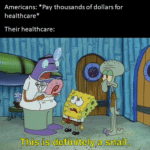 Spongebob Memes Spongebob, Teenage Gary, SpongeBob, Making text: Americans: *Pay thousands of dollars for healthcare* Their healthcare: •This Is ö]öfffådtelynasællo  Spongebob, Teenage Gary, SpongeBob, Making