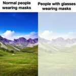 other memes Funny, English, Windows, As text: Normal people wearing masks People with glasses wearing masks  Funny, English, Windows, As
