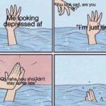 depression memes Depression,  text: e Oking epr ssed af sad, are you ju aha stay shöüldnt  Depression,