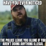 boomer memes Political, Dan, Taylor, Letterkenny, America, Trevor Wilson text: HAVE YOU EVER NOTICED THE POLICE LEAVE YOU ALONE IF you AREN