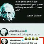 """cringe memes Cringe,  text: """"l am afraid of that day when people will post quotes with my name which I never said"""" -Albert Einstein"""" Albert Einstein o I never said this quote too.ö Albert Einstein I never commented this too  Cringe,"""