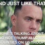 Political Memes Political, Trump, Goya, Russia, Afghanistan, America text: AND JUST LIKE THAT... E ERYO E