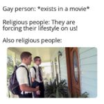Dank Memes Dank, Christian, Mormons, Mormon, Jehovah, Christians text: Gay person: *exists in a movie* Religious people: They are forcing their lifestyle on us! Also religious people:  Dank, Christian, Mormons, Mormon, Jehovah, Christians