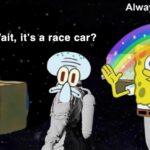 Spongebob Memes Spongebob,  text: Always has been Wait, it