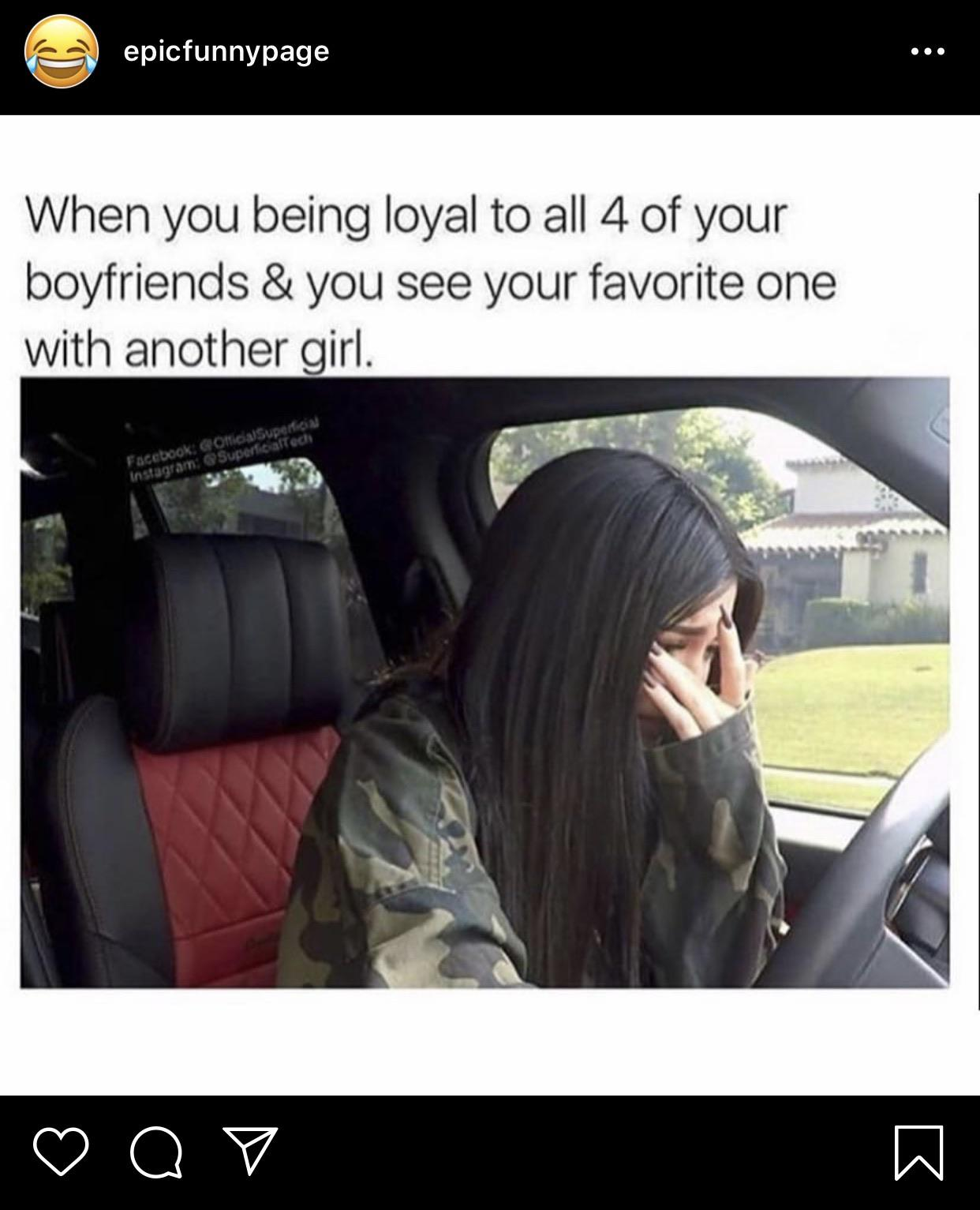 Cringe, Instagram, Facebook cringe memes Cringe, Instagram, Facebook text: epicfunnypage When you being loyal to all 4 of your boyfriends & you see your favorite one with another girl.