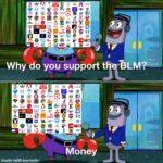 Spongebob Memes Spongebob, Ahem text: made with mematic Why do you su ℃ ℃ 0 BLM?-*A CO ミ ー 凸 の の ① 子 墨 0 → € 0 ー 要 凸 の ・ い ト 0 「 ange OR ド 2 0 0 → 0 ロ ◆ 3 0 Money 00e : ロ ④ の 第  Spongebob, Ahem