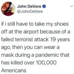 Political Memes Political, Shoe Bomber, Reid text: John DeVore @JohnDeVore if i still have to take my shoes off at the airport because of a failed terrorist attack 19 years ago, then you can wear a mask during a pandemic that has killed over 100,000 Americans  Political, Shoe Bomber, Reid