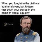 Dank Memes Dank, Phone, Confederate, China, Union, BLM text: When you fought in the civil war against slavery, but Rioters tear down your statue in the name of Racial Equality Y Shame  Dank, Phone, Confederate, China, Union, BLM