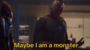 Vision maybe I am a monster Sad meme template